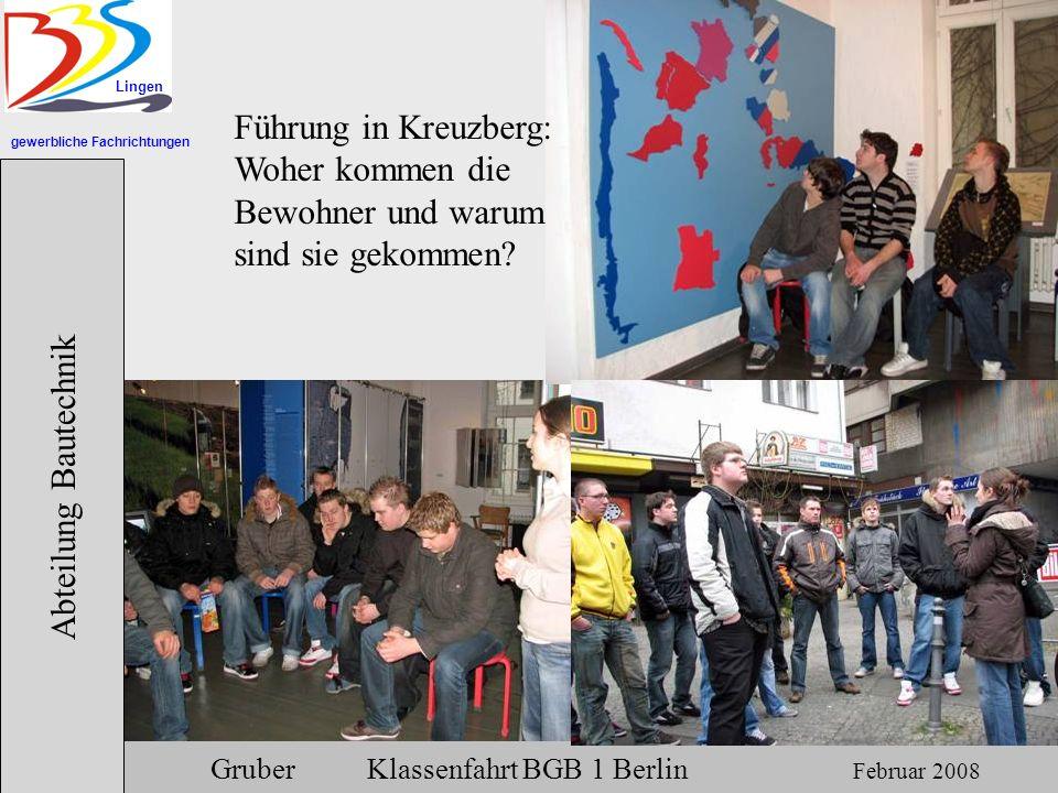 gewerbliche Fachrichtungen Lingen Abteilung Bautechnik Gruber Klassenfahrt BGB 1 Berlin Februar 2008 Führung in Kreuzberg: Woher kommen die Bewohner u
