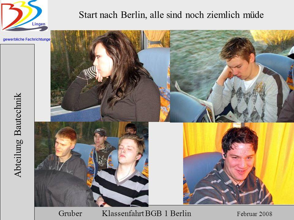 gewerbliche Fachrichtungen Lingen Abteilung Bautechnik Gruber Klassenfahrt BGB 1 Berlin Februar 2008 Start nach Berlin, alle sind noch ziemlich müde