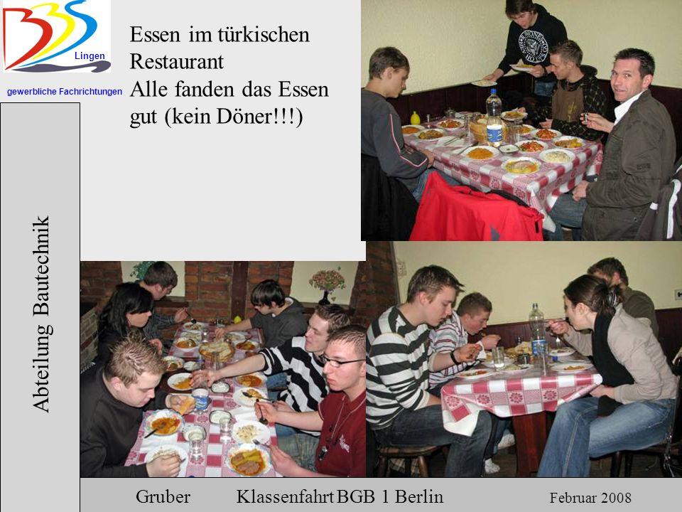gewerbliche Fachrichtungen Lingen Abteilung Bautechnik Gruber Klassenfahrt BGB 1 Berlin Februar 2008 Essen im türkischen Restaurant Alle fanden das Es