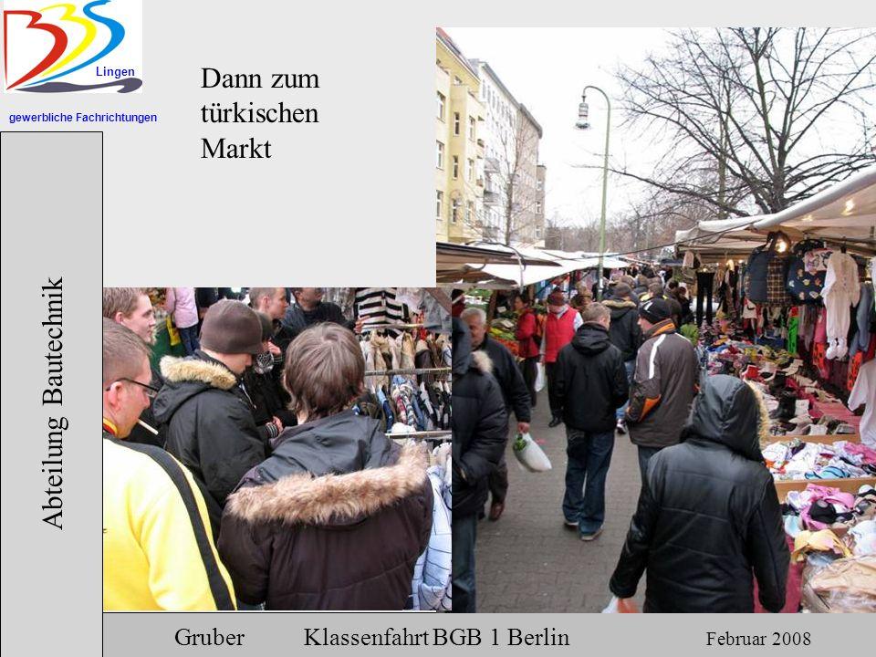 gewerbliche Fachrichtungen Lingen Abteilung Bautechnik Gruber Klassenfahrt BGB 1 Berlin Februar 2008 Dann zum türkischen Markt