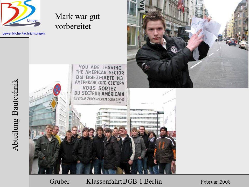 gewerbliche Fachrichtungen Lingen Abteilung Bautechnik Gruber Klassenfahrt BGB 1 Berlin Februar 2008 Mark war gut vorbereitet