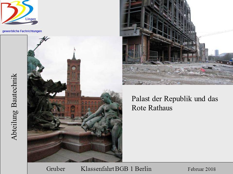 gewerbliche Fachrichtungen Lingen Abteilung Bautechnik Gruber Klassenfahrt BGB 1 Berlin Februar 2008 Palast der Republik und das Rote Rathaus