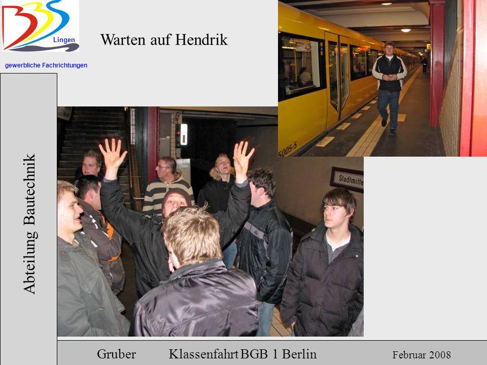 gewerbliche Fachrichtungen Lingen Abteilung Bautechnik Gruber Klassenfahrt BGB 1 Berlin Februar 2008 Warten auf Hendrik