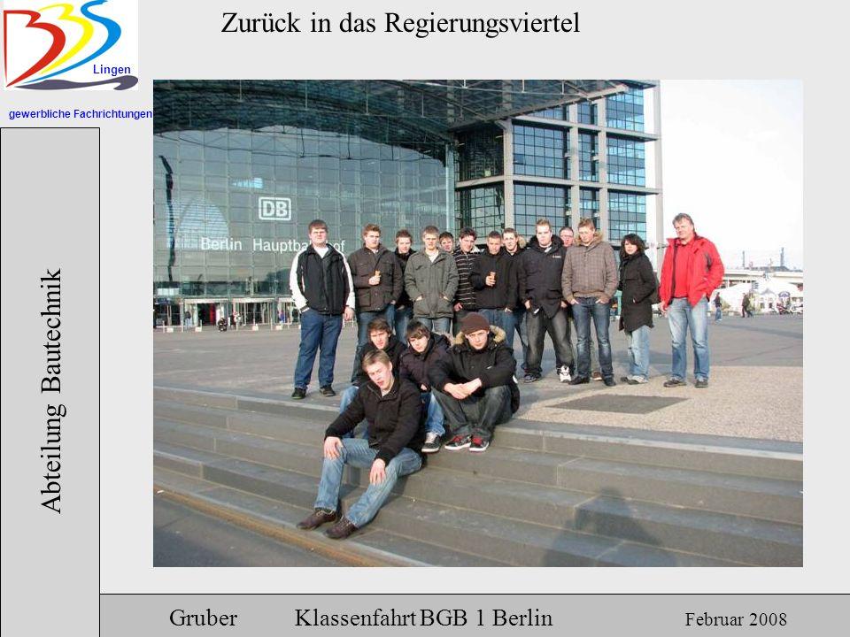 gewerbliche Fachrichtungen Lingen Abteilung Bautechnik Gruber Klassenfahrt BGB 1 Berlin Februar 2008 Zurück in das Regierungsviertel