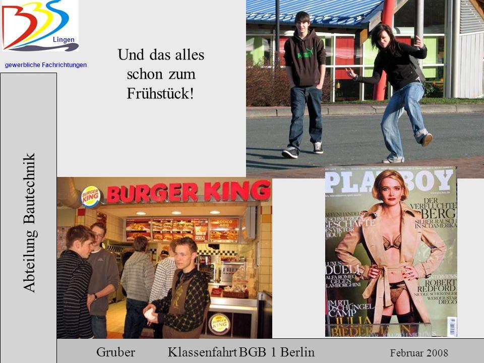 gewerbliche Fachrichtungen Lingen Abteilung Bautechnik Gruber Klassenfahrt BGB 1 Berlin Februar 2008 Wenn ich das BGJ nicht schaffe, dann…