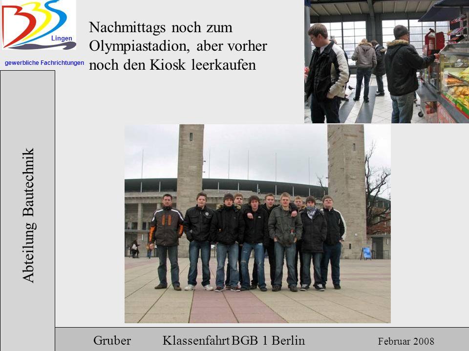 gewerbliche Fachrichtungen Lingen Abteilung Bautechnik Gruber Klassenfahrt BGB 1 Berlin Februar 2008 Nachmittags noch zum Olympiastadion, aber vorher