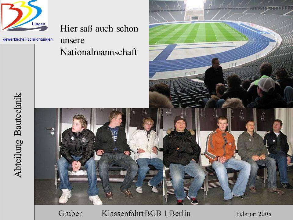 gewerbliche Fachrichtungen Lingen Abteilung Bautechnik Gruber Klassenfahrt BGB 1 Berlin Februar 2008 Hier saß auch schon unsere Nationalmannschaft