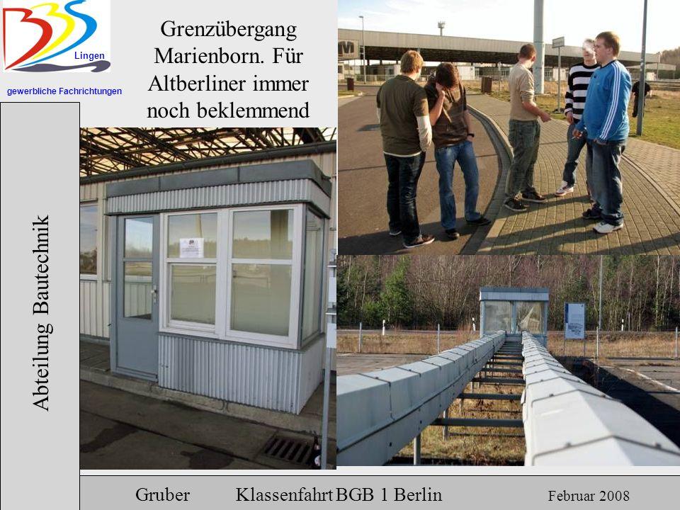 gewerbliche Fachrichtungen Lingen Abteilung Bautechnik Gruber Klassenfahrt BGB 1 Berlin Februar 2008 Grenzübergang Marienborn. Für Altberliner immer n
