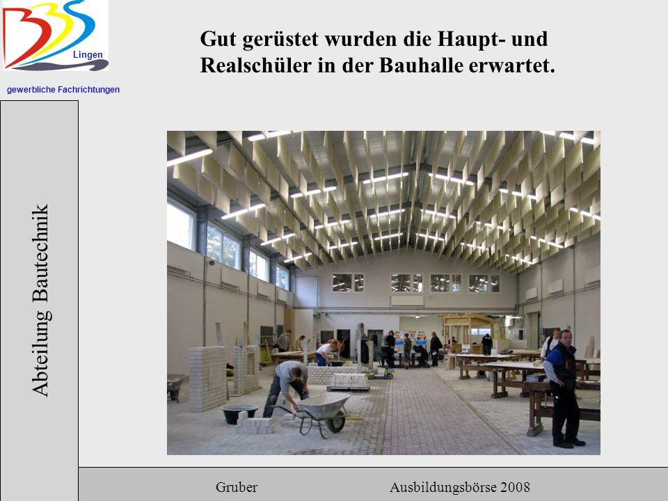 gewerbliche Fachrichtungen Lingen Abteilung Bautechnik Gruber Ausbildungsbörse 2008 Gut gerüstet wurden die Haupt- und Realschüler in der Bauhalle erwartet.