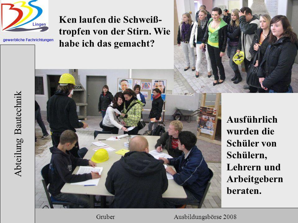 gewerbliche Fachrichtungen Lingen Abteilung Bautechnik Gruber Ausbildungsbörse 2008 Ken laufen die Schweiß- tropfen von der Stirn.