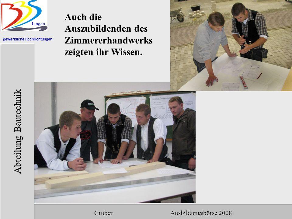gewerbliche Fachrichtungen Lingen Abteilung Bautechnik Gruber Ausbildungsbörse 2008 Auch die Auszubildenden des Zimmererhandwerks zeigten ihr Wissen.