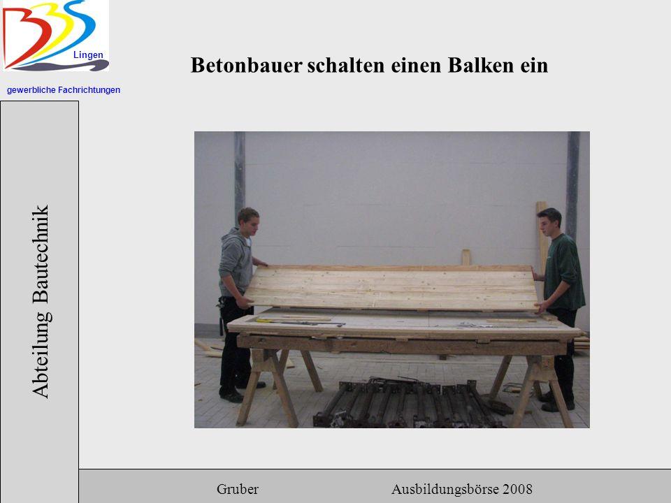 gewerbliche Fachrichtungen Lingen Abteilung Bautechnik Gruber Ausbildungsbörse 2008 Betonbauer schalten einen Balken ein