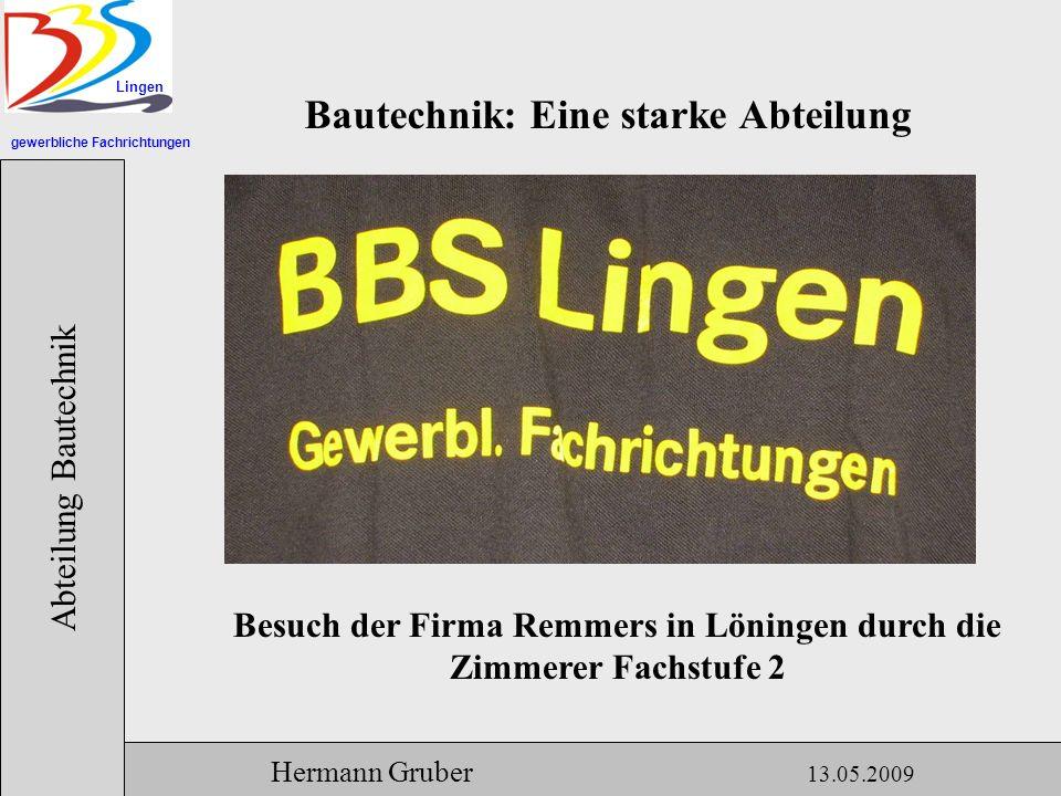 gewerbliche Fachrichtungen Lingen Abteilung Bautechnik Hermann Gruber 13.05.2009 Bautechnik: Eine starke Abteilung Besuch der Firma Remmers in Löningen durch die Zimmerer Fachstufe 2