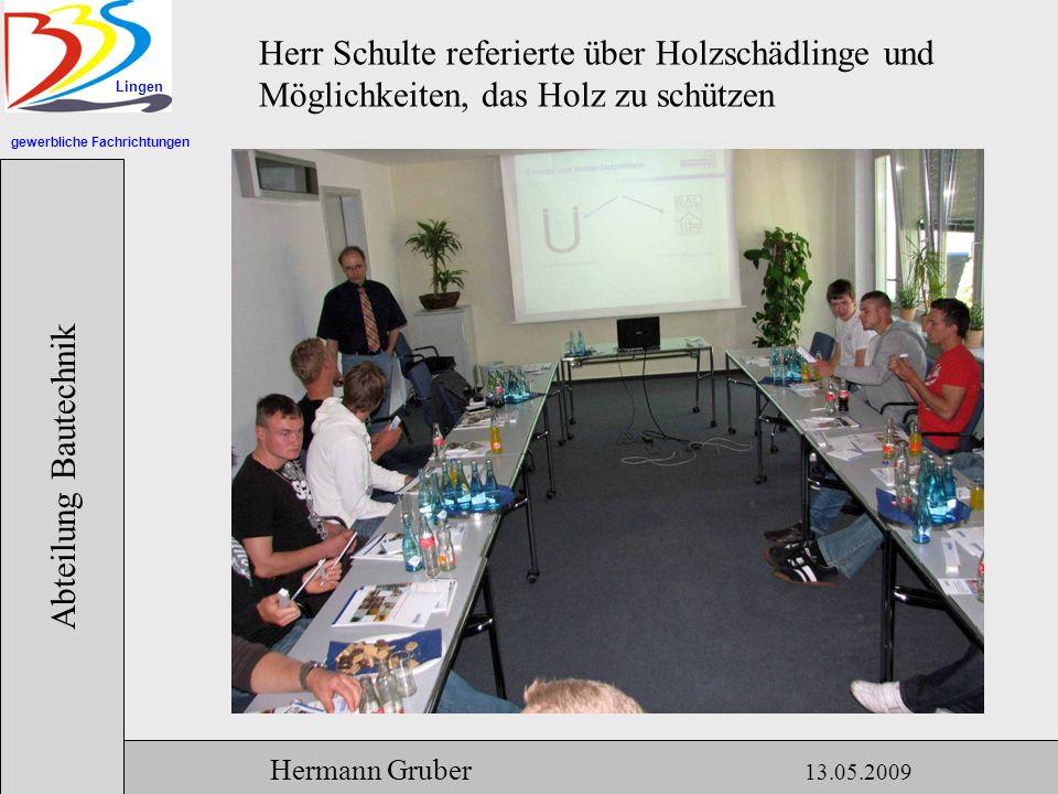 gewerbliche Fachrichtungen Lingen Abteilung Bautechnik Hermann Gruber 13.05.2009 Herr Schulte referierte über Holzschädlinge und Möglichkeiten, das Holz zu schützen