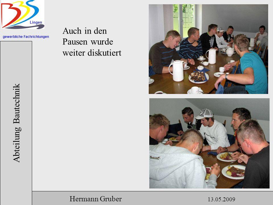 gewerbliche Fachrichtungen Lingen Abteilung Bautechnik Hermann Gruber 13.05.2009 Auch in den Pausen wurde weiter diskutiert