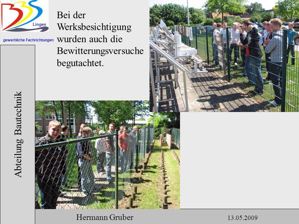 gewerbliche Fachrichtungen Lingen Abteilung Bautechnik Hermann Gruber 13.05.2009 Bei der Werksbesichtigung wurden auch die Bewitterungsversuche begutachtet.