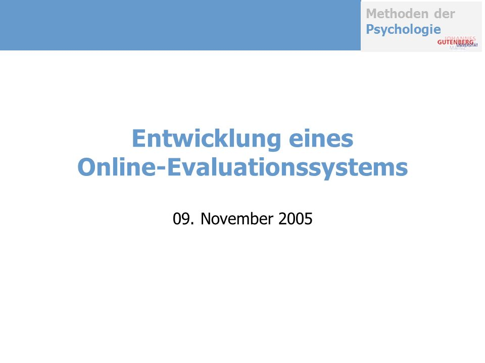 Methoden der Psychologie Entwicklung eines Online-Evaluationssystems 09. November 2005