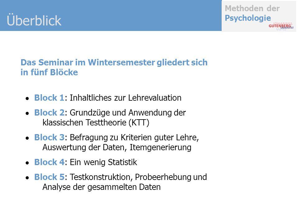 Methoden der Psychologie Das Seminar im Wintersemester gliedert sich in fünf Blöcke Block 1: Inhaltliches zur Lehrevaluation Block 2: Grundzüge und An