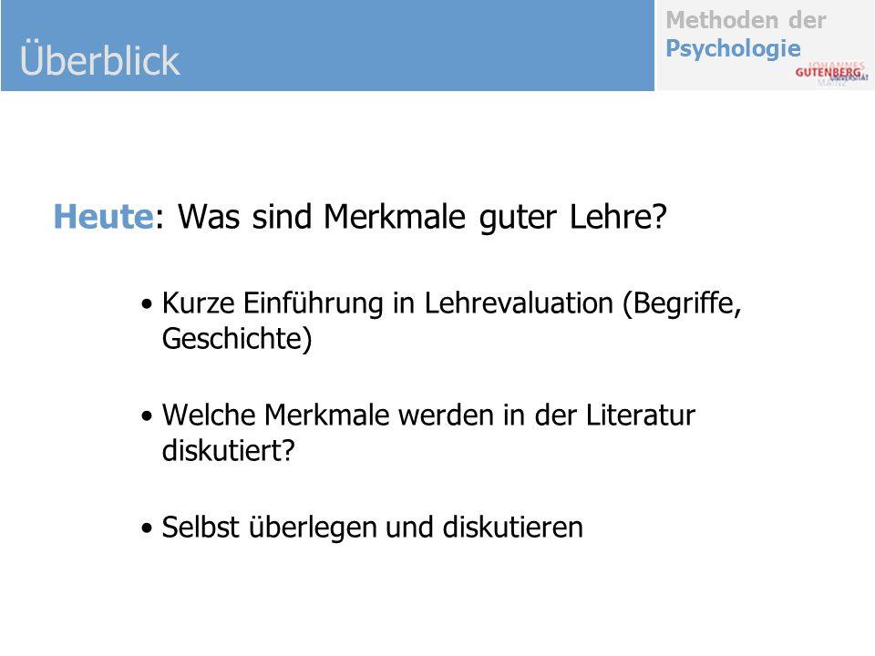 Methoden der Psychologie Heute: Was sind Merkmale guter Lehre? Kurze Einführung in Lehrevaluation (Begriffe, Geschichte) Welche Merkmale werden in der
