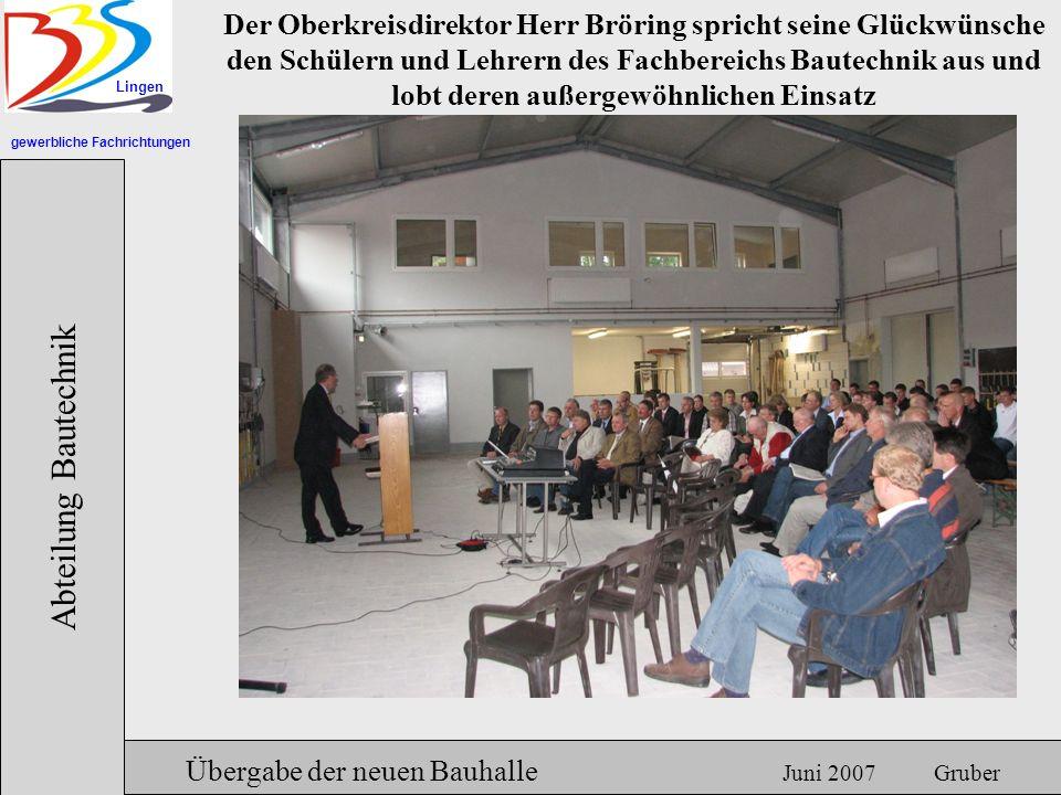 gewerbliche Fachrichtungen Lingen Abteilung Bautechnik Hermann Gruber 18.06.2007 Übergabe der neuen Bauhalle Juni 2007 Gruber Der Oberkreisdirektor He