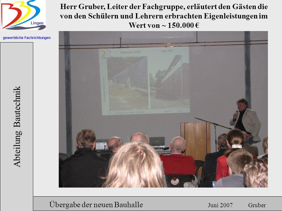 gewerbliche Fachrichtungen Lingen Abteilung Bautechnik Hermann Gruber 18.06.2007 Übergabe der neuen Bauhalle Juni 2007 Gruber Herr Gruber, Leiter der