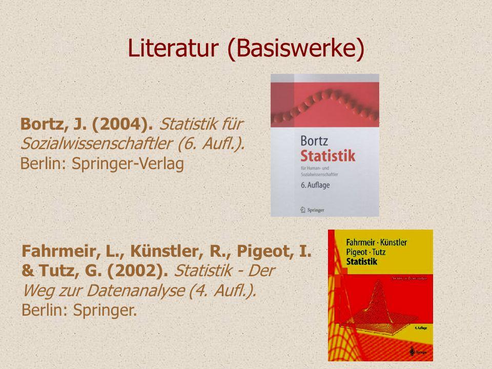 Literatur (Basiswerke) Bortz, J. (2004). Statistik für Sozialwissenschaftler (6. Aufl.). Berlin: Springer-Verlag Fahrmeir, L., Künstler, R., Pigeot, I