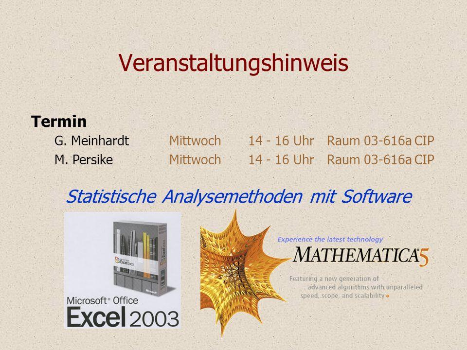 Veranstaltungshinweis Termin G. Meinhardt Mittwoch14 - 16 UhrRaum 03-616a CIP M. Persike Mittwoch14 - 16 UhrRaum 03-616a CIP Statistische Analysemetho