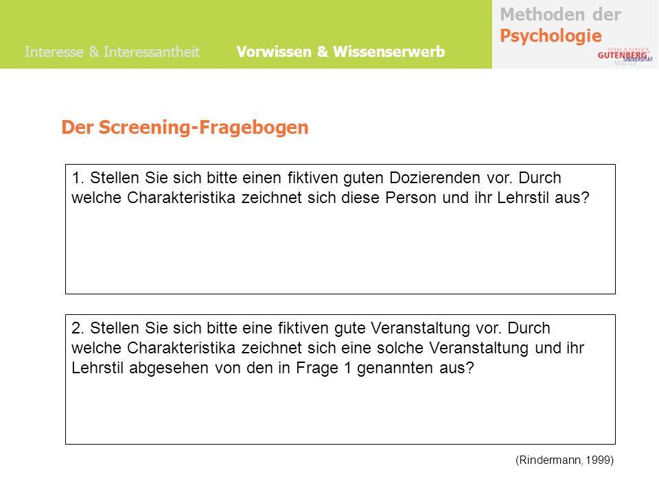 Methoden der Psychologie Interesse & Interessantheit Vorwissen & Wissenserwerb Der Screening-Fragebogen 1.
