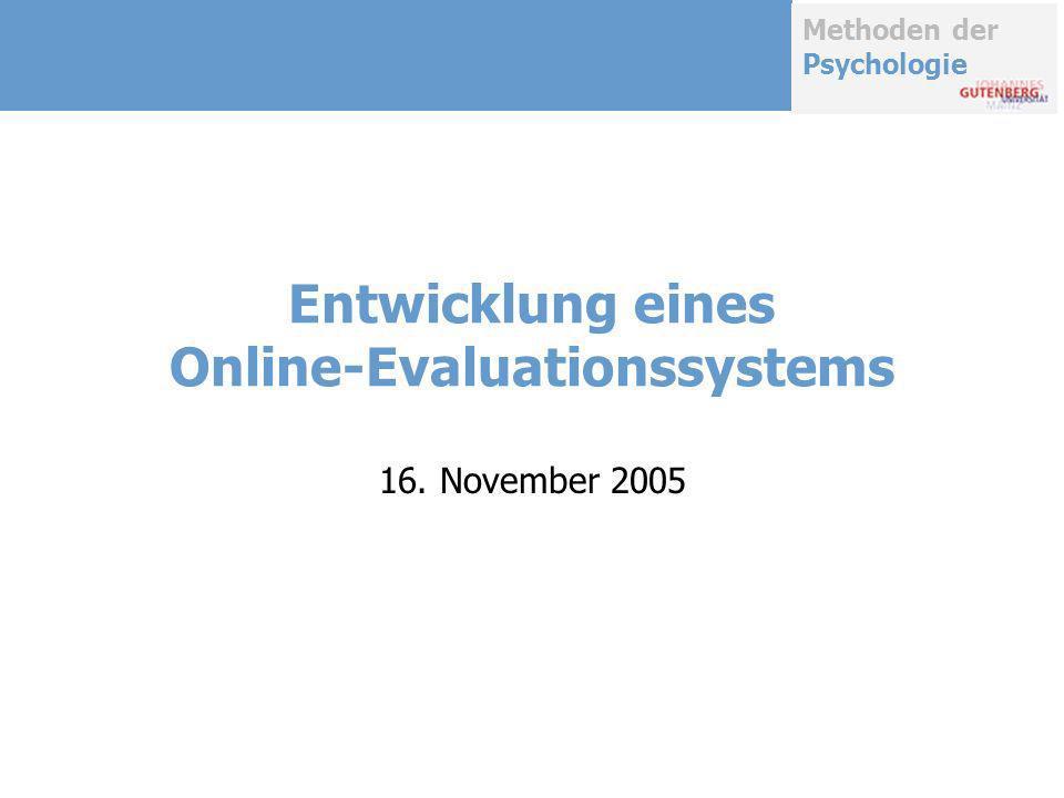 Methoden der Psychologie Entwicklung eines Online-Evaluationssystems 16. November 2005
