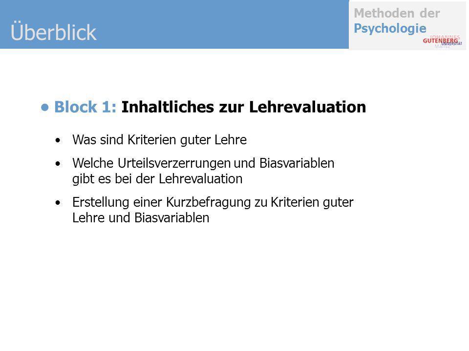 Methoden der Psychologie Überblick Block 1: Inhaltliches zur Lehrevaluation Was sind Kriterien guter Lehre Welche Urteilsverzerrungen und Biasvariable