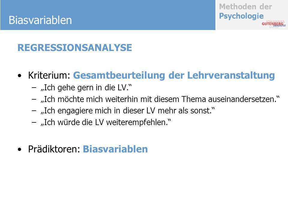 Methoden der Psychologie Biasvariablen REGRESSIONSANALYSE Kriterium: Gesamtbeurteilung der Lehrveranstaltung –Ich gehe gern in die LV. –Ich möchte mic