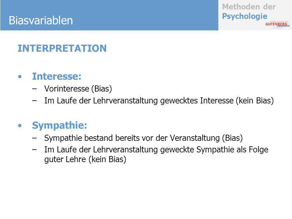 Methoden der Psychologie Biasvariablen INTERPRETATION Interesse: –Vorinteresse (Bias) –Im Laufe der Lehrveranstaltung gewecktes Interesse (kein Bias)
