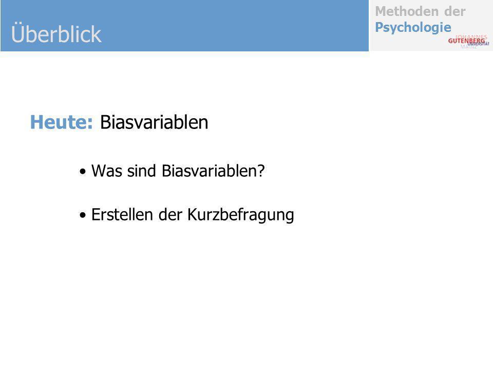 Methoden der Psychologie Heute: Biasvariablen Was sind Biasvariablen? Erstellen der Kurzbefragung Überblick