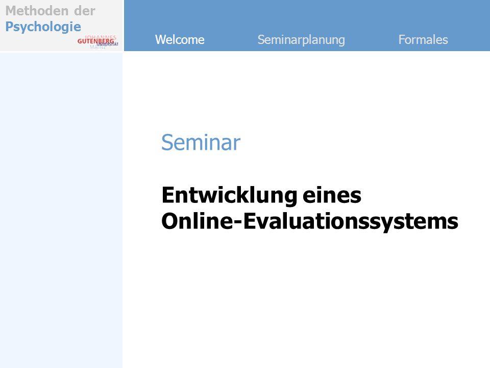 Methoden der Psychologie Welcome Seminarplanung Formales Seminar Entwicklung eines Online-Evaluationssystems
