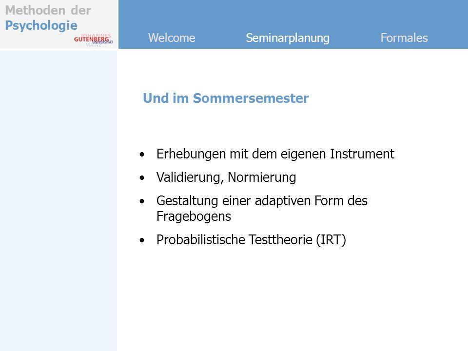 Methoden der Psychologie Welcome Seminarplanung Formales Und im Sommersemester Erhebungen mit dem eigenen Instrument Validierung, Normierung Gestaltun