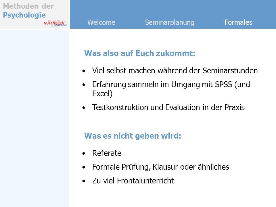 Methoden der Psychologie Welcome Seminarplanung Formales Was es nicht geben wird: Referate Formale Prüfung, Klausur oder ähnliches Zu viel Frontalunte