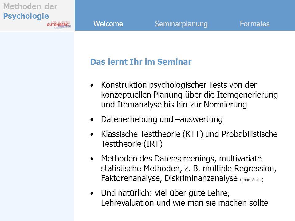 Methoden der Psychologie Welcome Seminarplanung Formales Konstruktion psychologischer Tests von der konzeptuellen Planung über die Itemgenerierung und