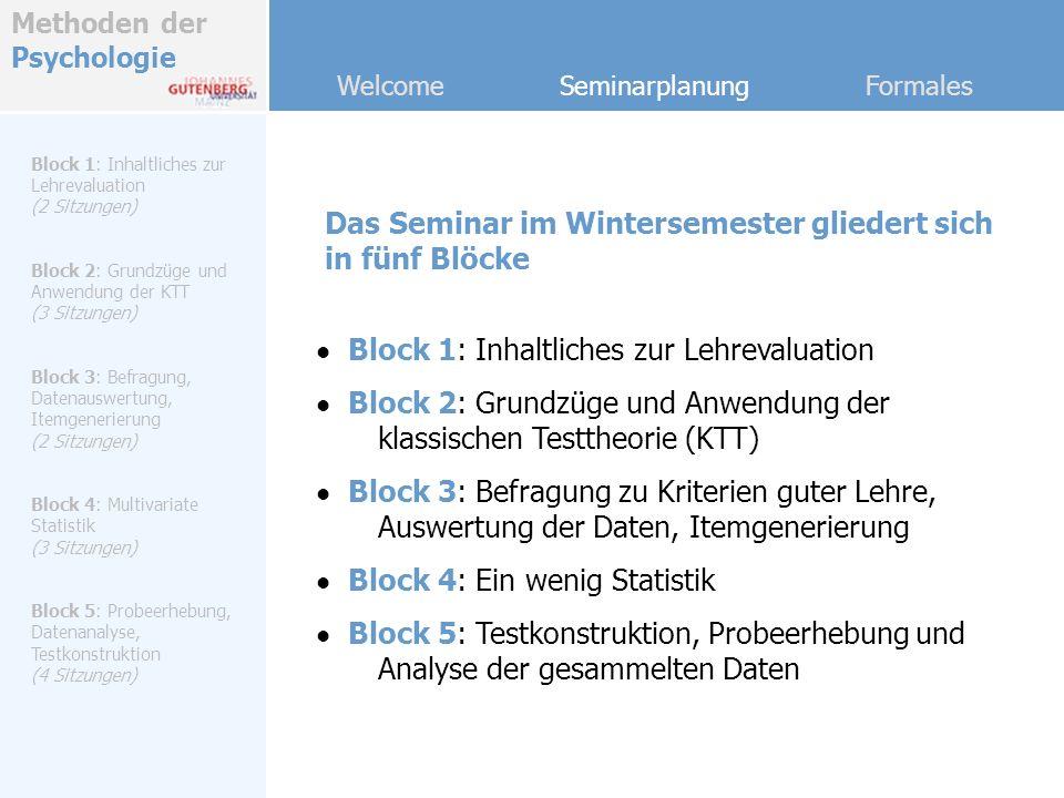 Methoden der Psychologie Welcome Seminarplanung Formales Das Seminar im Wintersemester gliedert sich in fünf Blöcke Block 1: Inhaltliches zur Lehreval