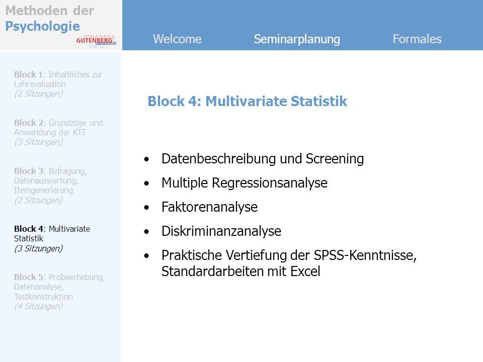 Methoden der Psychologie Welcome Seminarplanung Formales Block 5: Probeerhebung, Datenanalyse, Testkonstruktion Block 1: Inhaltliches zur Lehrevaluation (2 Sitzungen) Block 2: Grundzüge und Anwendung der KTT (3 Sitzungen) Block 3: Befragung, Datenauswertung, Itemgenerierung (2 Sitzungen) Block 4: Multivariate Statistik (3 Sitzungen) Block 5: Probeerhebung, Datenanalyse, Testkonstruktion (4 Sitzungen) Online-Erhebung an einer Analysestichprobe mit dem Instrument aus Block 3 Statistische Analyse der Evaluationsdaten Testkonstruktion mit Itemanalysen