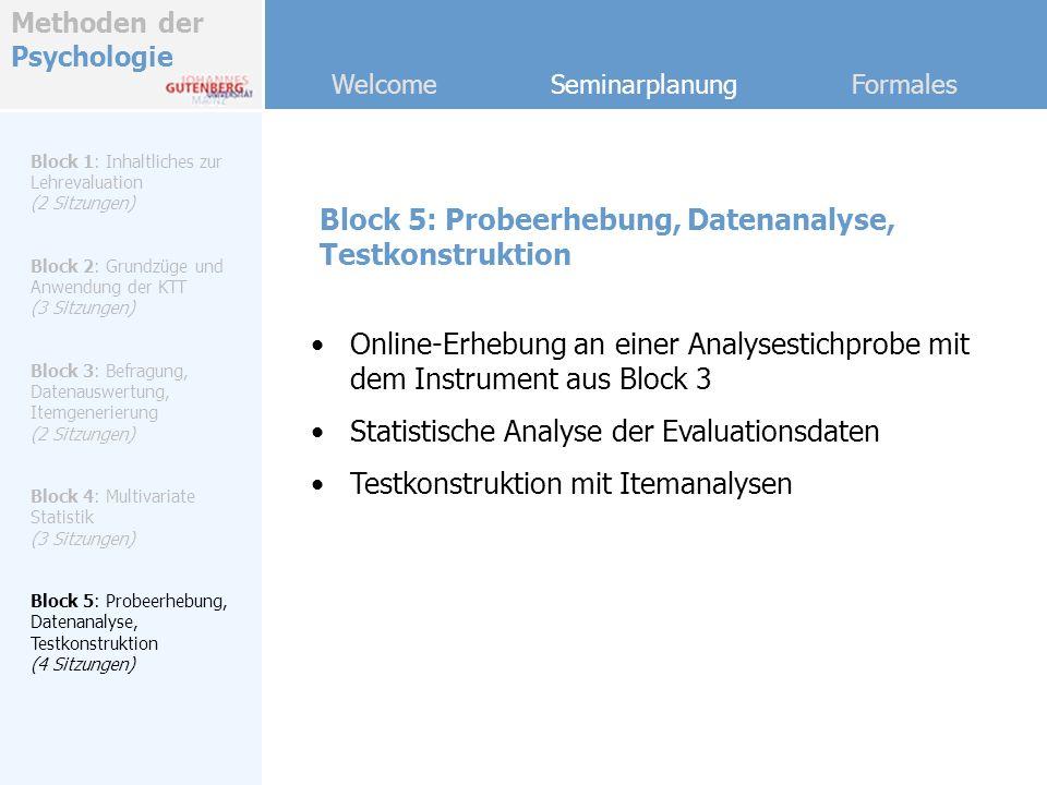 Methoden der Psychologie Welcome Seminarplanung Formales Block 5: Probeerhebung, Datenanalyse, Testkonstruktion Block 1: Inhaltliches zur Lehrevaluati