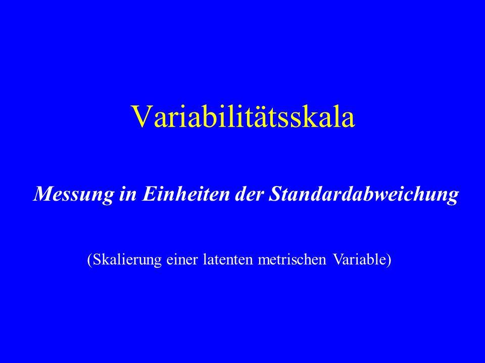 Variabilitätsskala Messung in Einheiten der Standardabweichung (Skalierung einer latenten metrischen Variable)