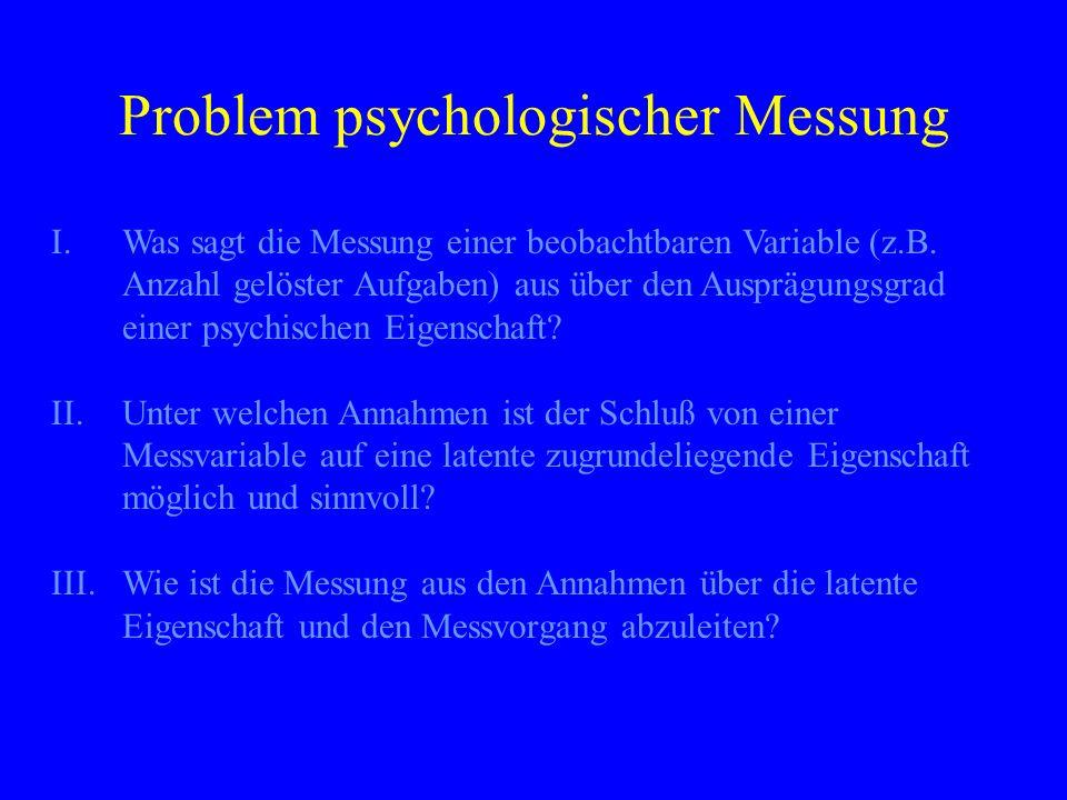 Problem psychologischer Messung I.Was sagt die Messung einer beobachtbaren Variable (z.B. Anzahl gelöster Aufgaben) aus über den Ausprägungsgrad einer