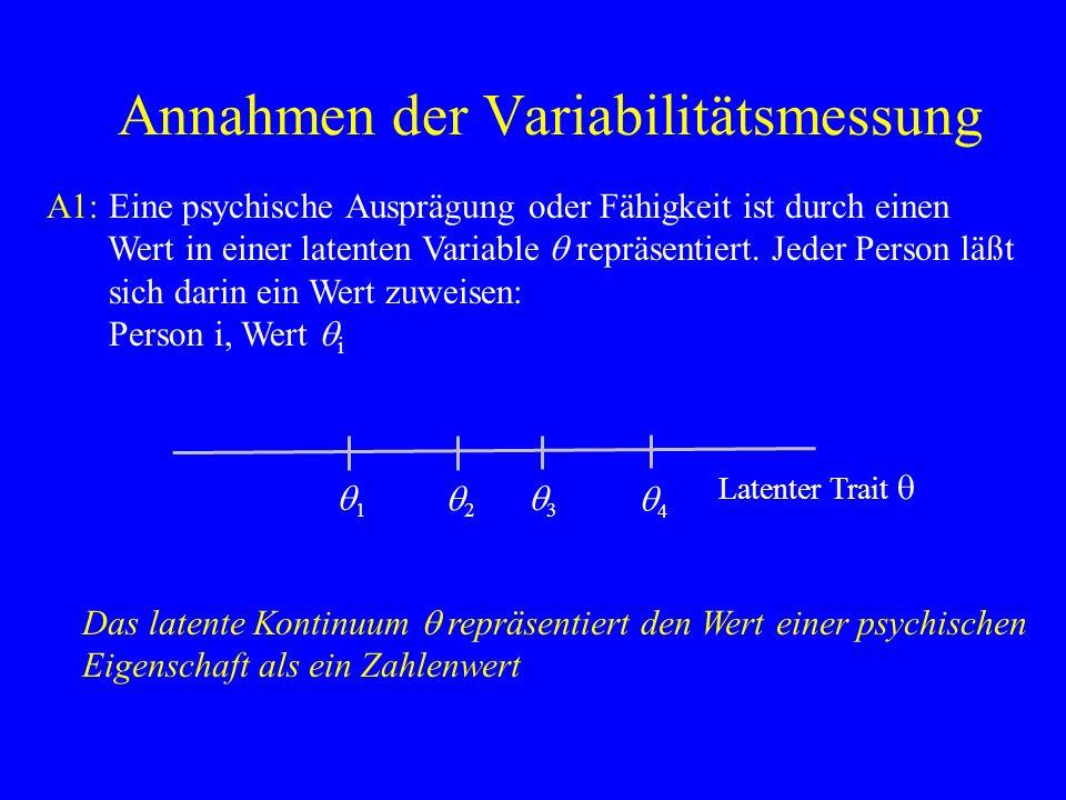 Annahmen der Variabilitätsmessung A1: Eine psychische Ausprägung oder Fähigkeit ist durch einen Wert in einer latenten Variable q repräsentiert. Jeder