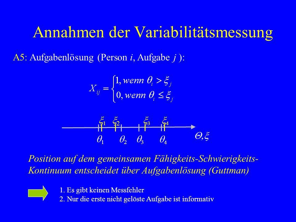 Annahmen der Variabilitätsmessung A5: Aufgabenlösung (Person i, Aufgabe j ): Position auf dem gemeinsamen Fähigkeits-Schwierigkeits- Kontinuum entsche