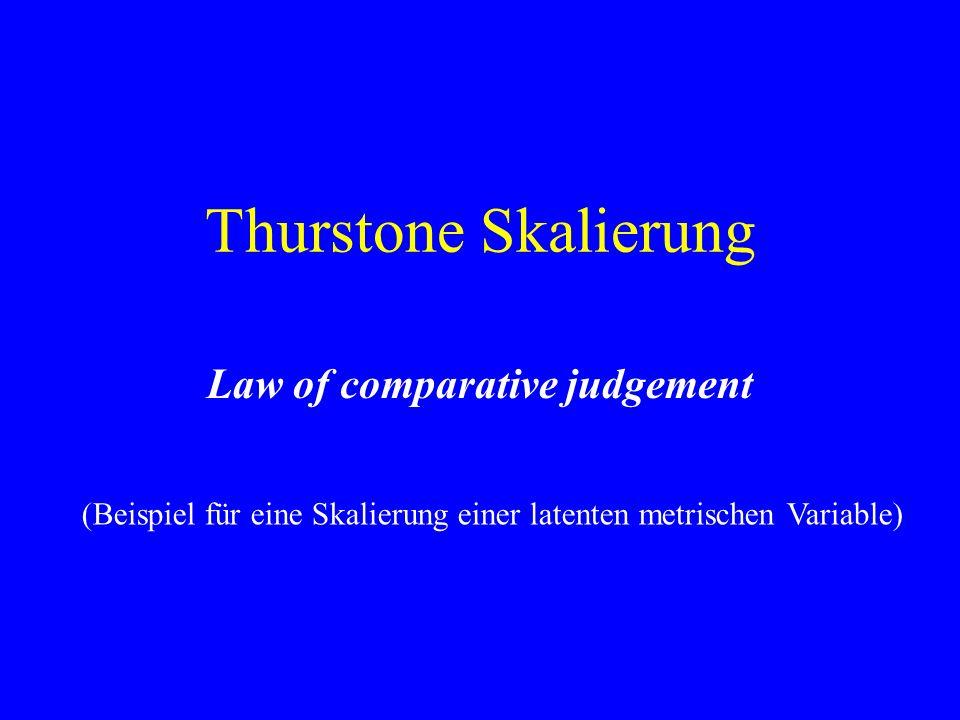 Thurstone Skalierung Law of comparative judgement (Beispiel für eine Skalierung einer latenten metrischen Variable)