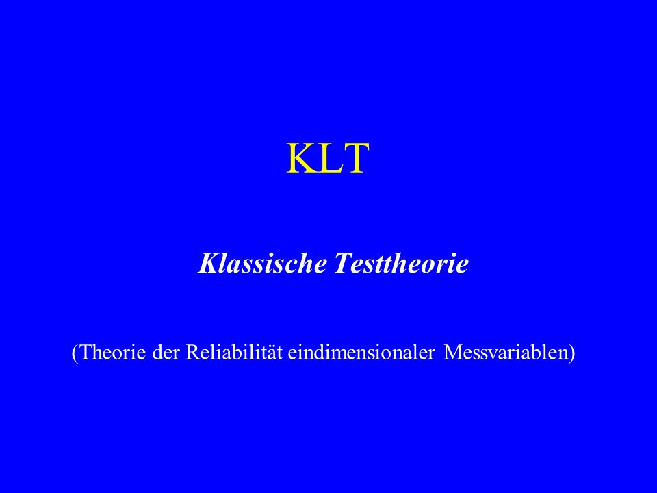 KLT Klassische Testtheorie (Theorie der Reliabilität eindimensionaler Messvariablen)