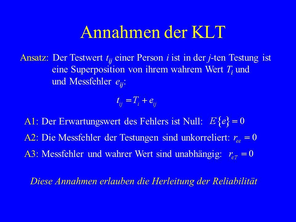 Annahmen der KLT A1: Der Erwartungswert des Fehlers ist Null: Diese Annahmen erlauben die Herleitung der Reliabilität Ansatz: Der Testwert t ij einer
