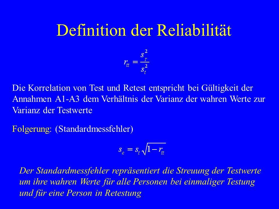 Definition der Reliabilität Die Korrelation von Test und Retest entspricht bei Gültigkeit der Annahmen A1-A3 dem Verhältnis der Varianz der wahren Wer