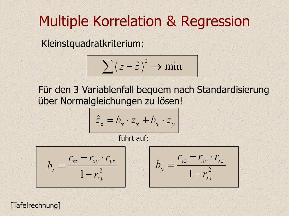 Multiple Korrelation & Regression Kleinstquadratkriterium: [Tafelrechnung] Für den 3 Variablenfall bequem nach Standardisierung über Normalgleichungen