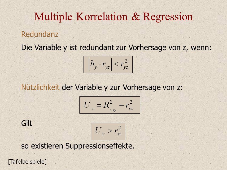 Multiple Korrelation & Regression Redundanz Die Variable y ist redundant zur Vorhersage von z, wenn: [Tafelbeispiele] Gilt Nützlichkeit der Variable y